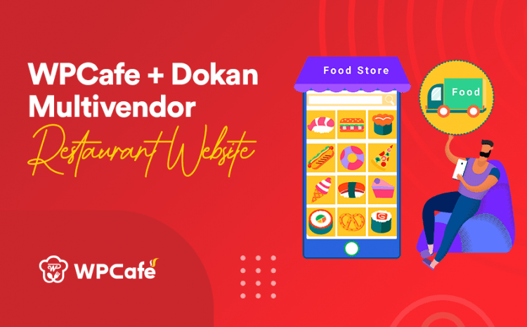 WPCafe and Dokan: Perfect Match to Create Multivendor Restaurant Website